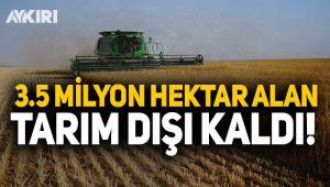 AKP döneminde 3.5 milyon hektar alan tarım dışı kaldı