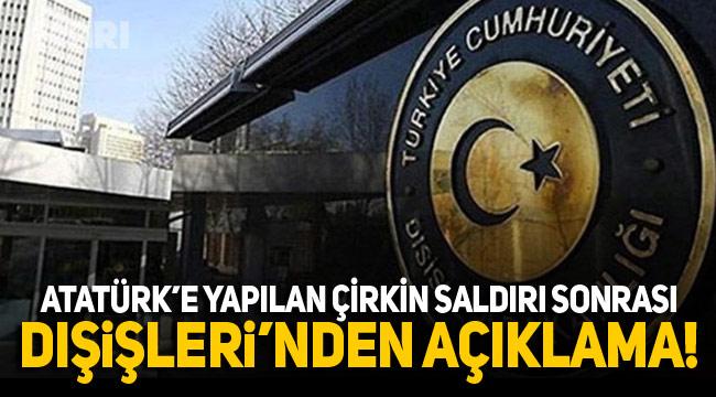 Atatürk'e yapılan çirkin saldırıya Dışişleri'nden cevap geldi