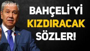 Bülent Arınç'tan, MHP'lileri kızdıracak sözler!