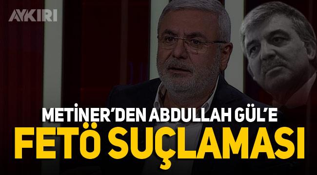 Mehmet Metiner'den Abdullah Gül'e sert tepki