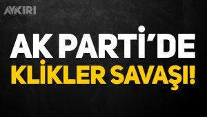 AK Parti'de klikler savaşı!
