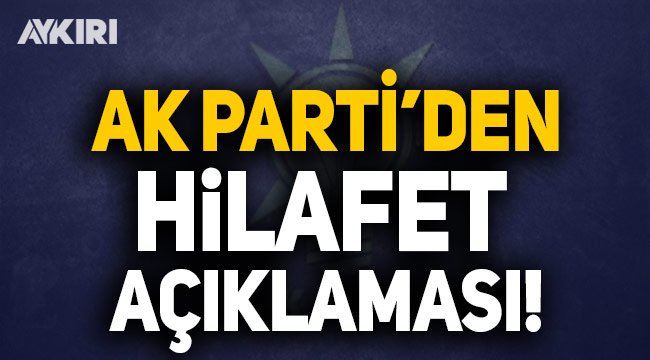 AK Parti'den hilafet açıklaması