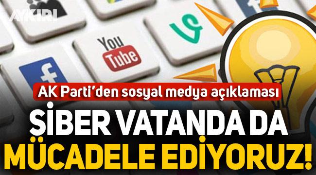 AK Parti'den sosyal medya açıklaması: Siber vatanda da mücadele ediyoruz