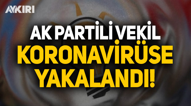 AK Parti Milletvekili Ziver Özdemir koronavirüse yakalandı!