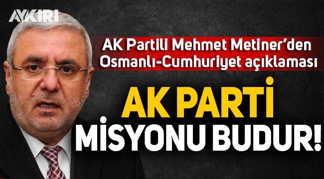 AK Partili Metiner'den Cumhuriyet paylaşımı: AK Parti'nin misyonu budur