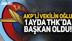 AK Partili vekilin oğlu THK'da başkan oldu!