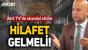 Akit TV'de Ayasofya üzerinden Hilafet çağrısı yapıldı!