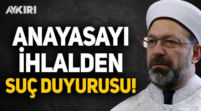 Ali Erbaş'a anayasayı ihlalden suç duyurusu