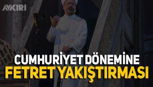 Ali Erbaş'tan Cumhuriyet dönemi için 'Fetret' benzetmesi