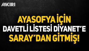 Ayasofya'da namaz için davetli listesi Diyanet'e Cumhurbaşkanlığı'ndan gitmiş!