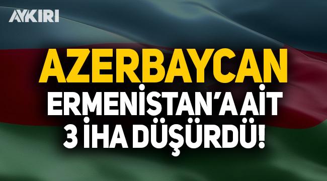 Azerbaycan Ermenistan'a ait 3 İHA düşürdü!