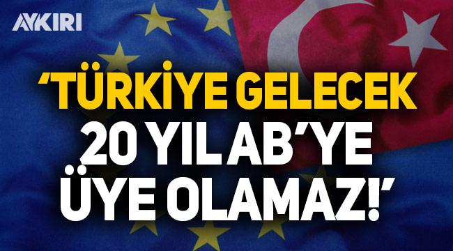 Bakandan flaş açıklama: Türkiye gelecek 20 yıl da AB'ye üye olamaz