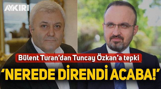 Bülent Turan'dan Tuncay Özkan'a tepki!