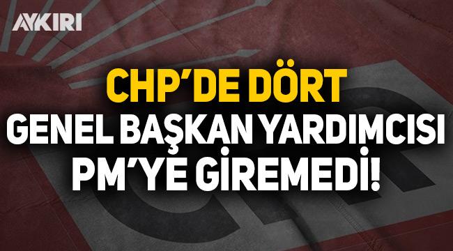 CHP'de 4 genel başkan yardımcısı PM'ye giremedi