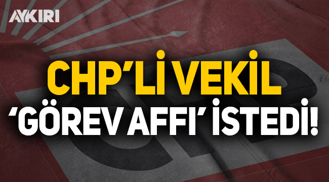 CHP'li vekil Parti Meclisi görevini istemedi