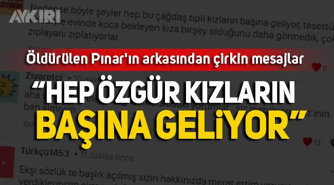 Cinayete kurban giden Pınar Gültekin'in arkasından çirkin yorumlar