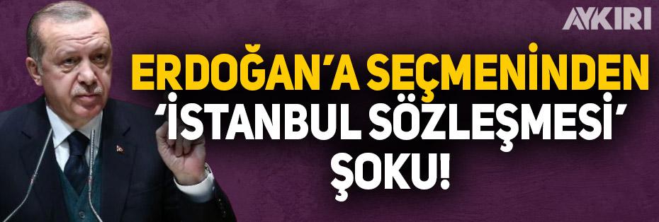 Erdoğan'a seçmeninden 'İstanbul Sözleşmesi' şoku