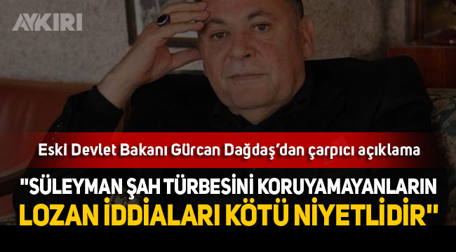 Eski Devlet Bakanı Gürcan Dağdaş'dan çarpıcı açıklamalar
