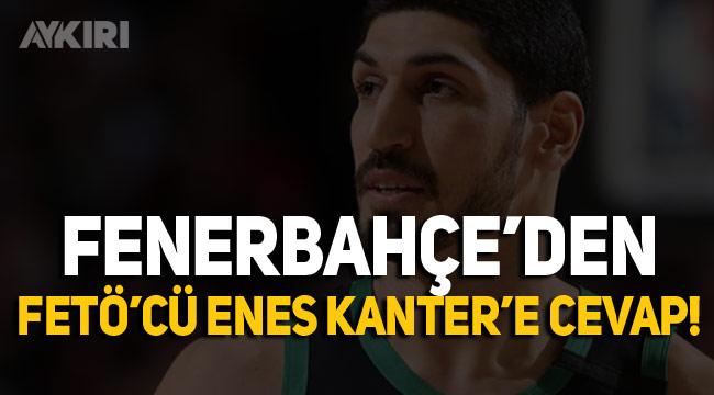 FETÖ'cü Enes Kanter'in açıklamalarına Fenerbahçe'den jet cevap