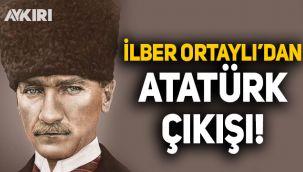 İlber Ortaylı'dan Atatürk açıklaması