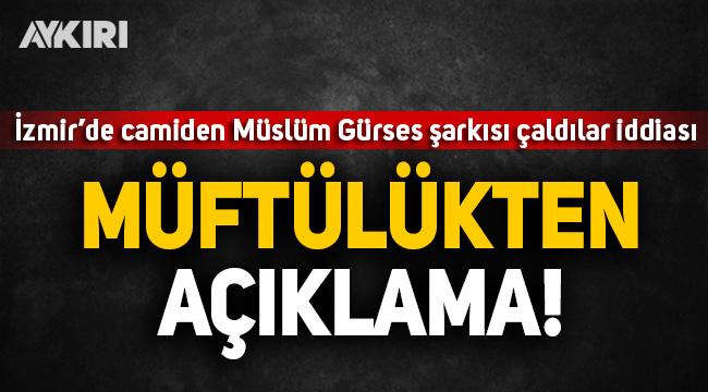 İzmir'de camiden Müslüm Gürses şarkısı çaldılar iddiası! Müftülükten açıklama
