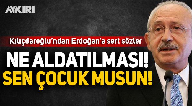 Kemal Kılıçdaroğlu'ndan Erdoğan'a sert sözler: Ne aldatılması! Sen çocuk musun?