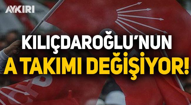 Kemal Kılıçdaroğlu'nun A Takımı değişiyor
