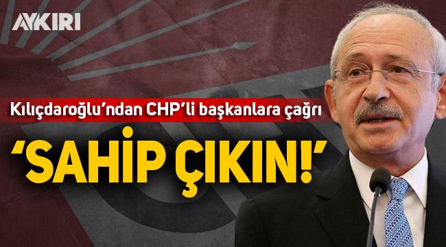 Kılıçdaroğlu'ndan CHP'li başkanlara çağrı: Sahip çıkın!