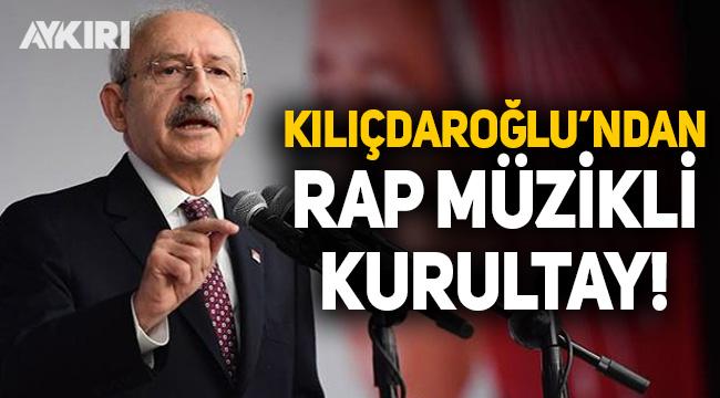 Kılıçdaroğlu'ndan rap müzikli kurultay