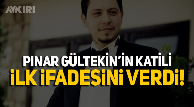 Pınar Gültekin'i öldüren katilin ilk ifadesi