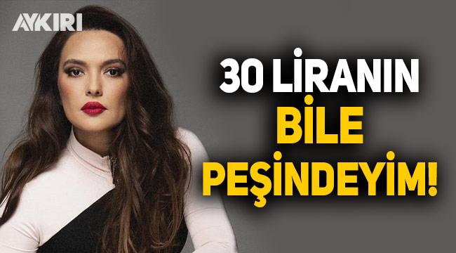 Şarkıcı Demet Akalın: 30 liranın bile peşindeyim