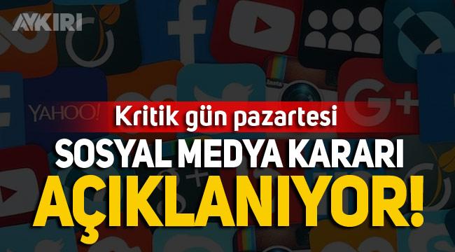 Sosyal medya düzenlemesi için kritik gün pazartesi