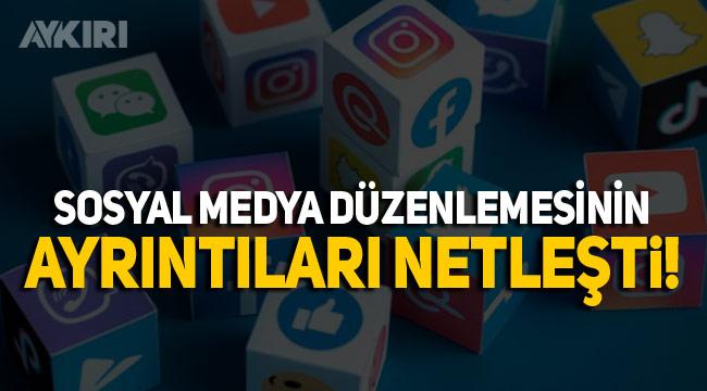 Sosyal medya düzenlemesinin ayrıntılarında neler var?