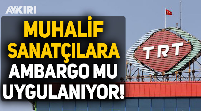 TRT'de muhalif sanatçılara ambargo uygulandı iddiası