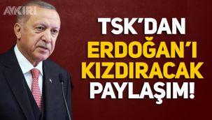 TSK'dan Erdoğan'ı kızdıracak paylaşım