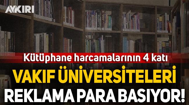 Vakıf üniversitelerinin reklam harcaması kütüphane harcamalarının 4 katı