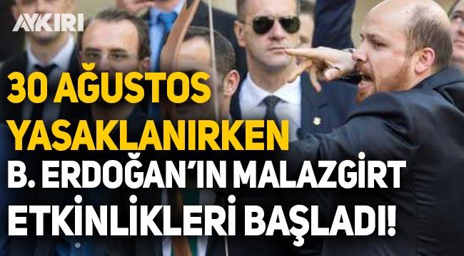 30 Ağustos yasaklanırken Bilal Erdoğan'ın Malazgirt etkinliği başladı