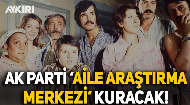 """AK Parti """"Aile Araştırma Merkezleri"""" kuruyor"""
