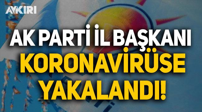 AK Parti il başkanı koronavirüse yakalandı