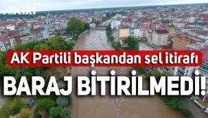 AK Partili başkandan sel felaketi itirafı: Baraj bitirilmedi!