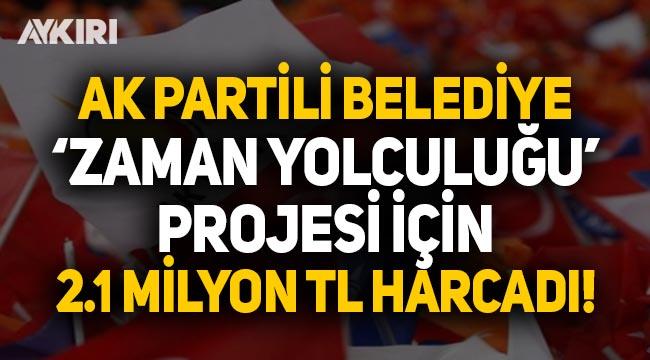 AK Partili belediye 'Zaman Yolculuğu' projesi için 2.1 milyon lira harcadı