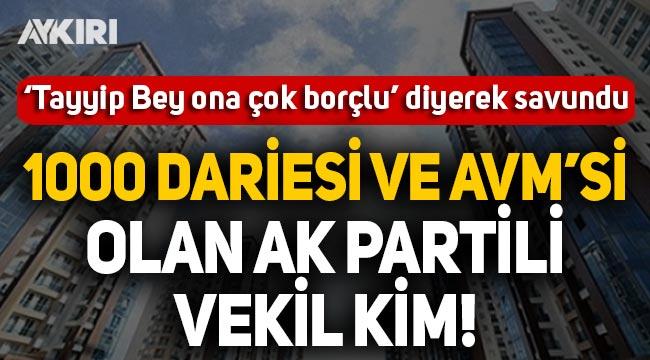 AK Partili eski milletvekilinin 1000 dairesi var: Tayyip Bey ona çok borçlu!