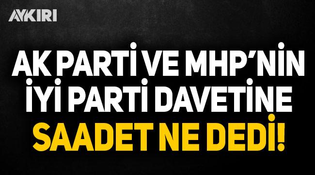 AKP ve MHP'nin İYİ Parti davetine Saadet Partisi ne dedi