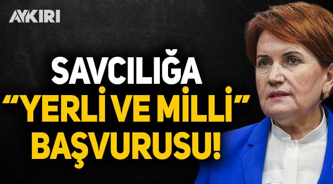 """Akşener'in avukatından, Erdoğan'ın açıklamaları sonrası savcılığa """"yerli ve milli"""" başvurusu"""