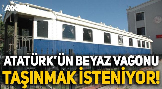 Atatürk'ün 'Beyaz vagonu' taşınmak isteniyor