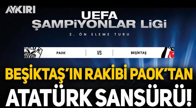 Beşiktaş'ın rakibi PAOK'tan Atatürk sansürü!