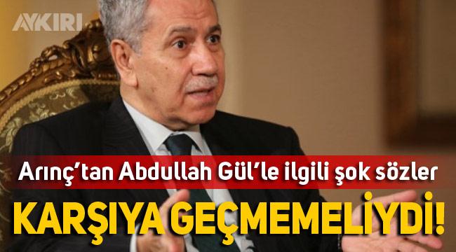 Bülent Arınç'tan eski Cumhurbaşkanı Abdullah Gül için şok sözler: Karşıya geçmemeliydi