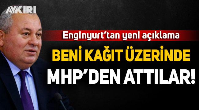 Cemal Enginyurt: Beni kağıt üzerinde MHP'den attılar