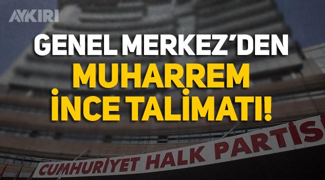 CHP Genel Merkezi'nden Muharrem İnce talimatı