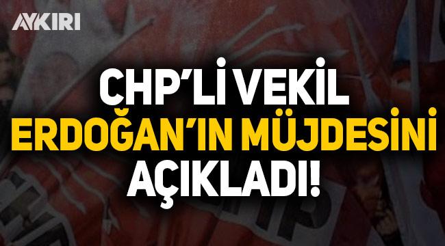CHP'li milletvekili Erdoğan'ın müjdesini açıkladı